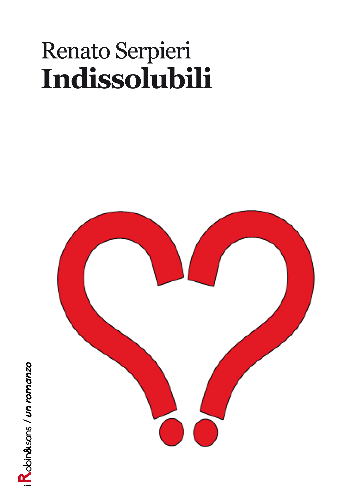 Copertina del romanzo Indissolubili di Renato Serpieri
