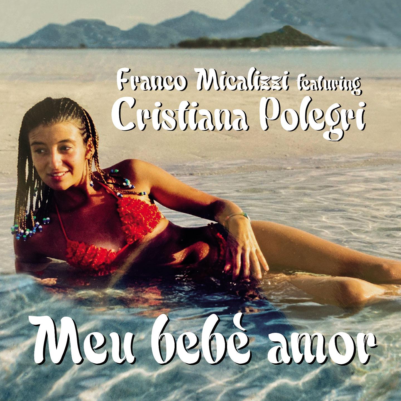La copertina di Meu bebe amor di Franco Micalizzi feat. Cristiana Polegri